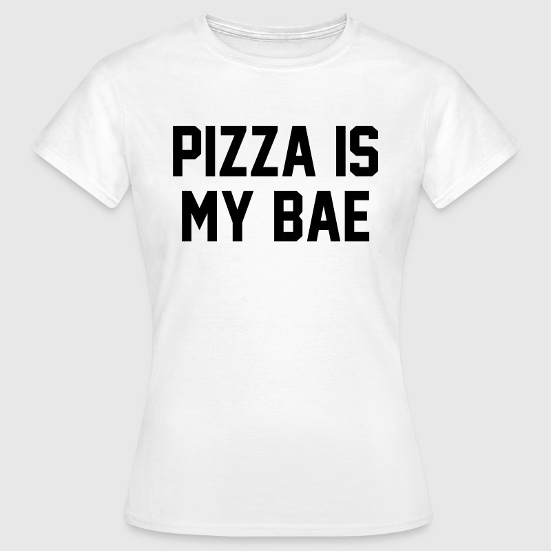 Pizza is my bae - Vrouwen T-shirt
