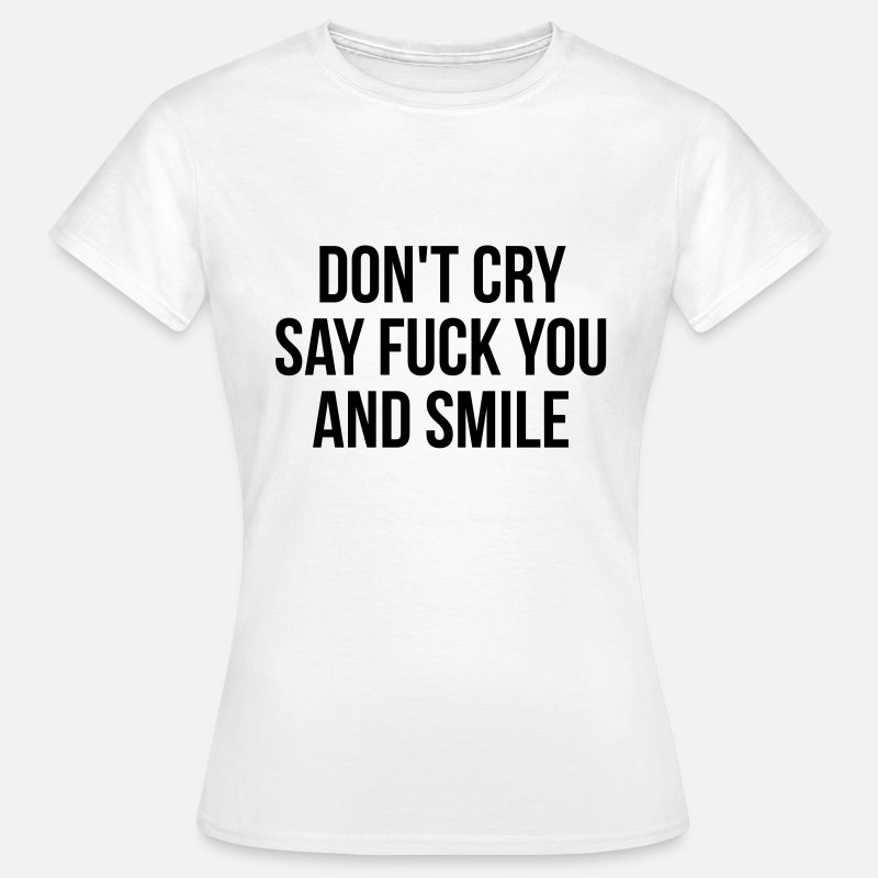 T-shirts - Don't cry say fuck you and smile - T-shirt dam vit