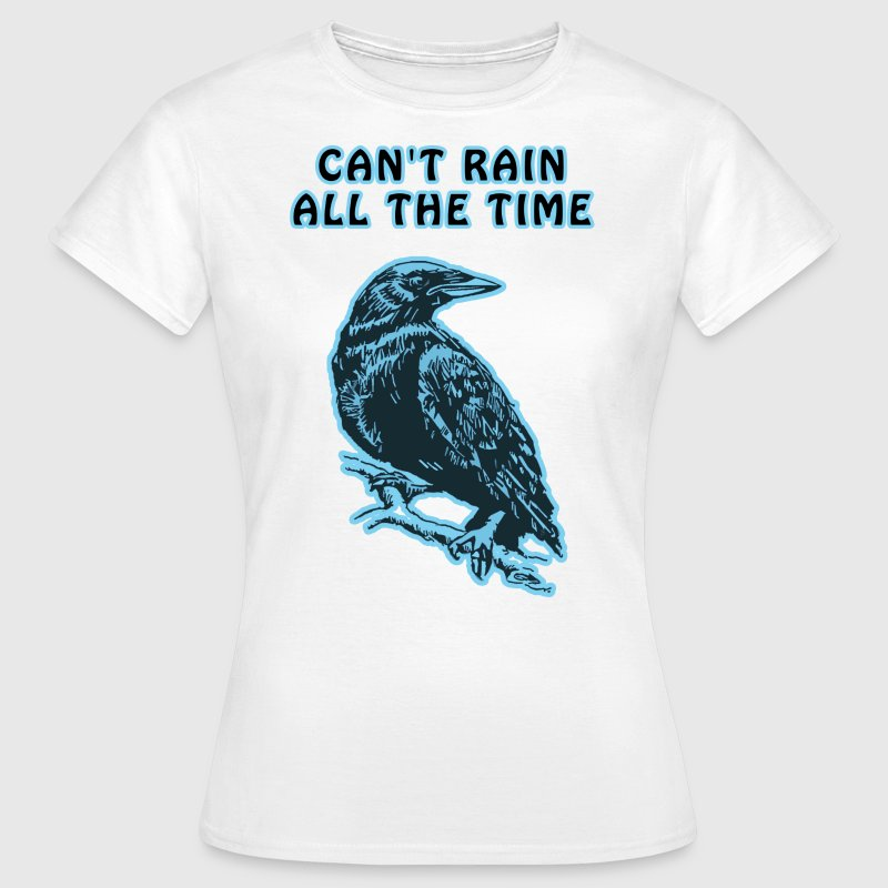Cyan Crow - Can't Rain All The Time - Women's T-Shirt