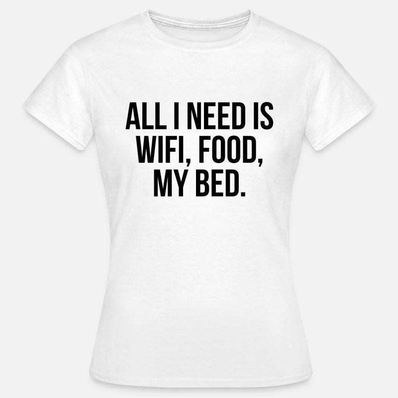 T-Shirts - All I need is wifi, food, my bed - Vrouwen T-shirt wit