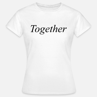 Together Together - Vrouwen T-shirt