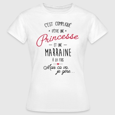 Marraine princesse et marraine - T-shirt Femme