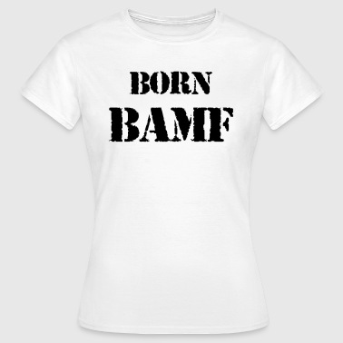 Born BAMF vector - Women's T-Shirt