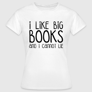 I Like Big Books Hoodies & Sweatshirts - Women's T-Shirt