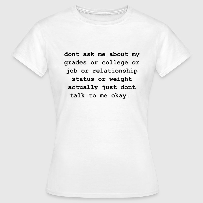 dont ask me about my grades - Vrouwen T-shirt