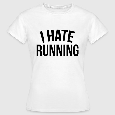 I hate running - Women's T-Shirt