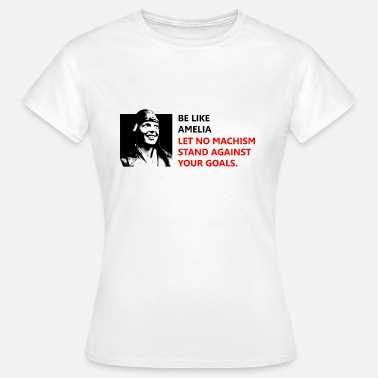 Machisme Be like Amelia - T-shirt Femme