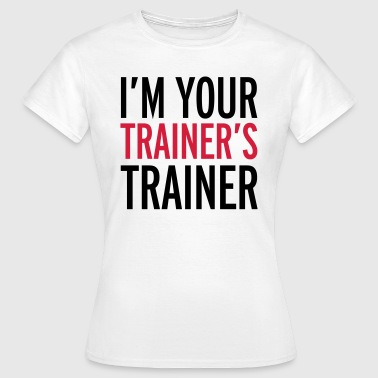 Trainer's Trainer  - Women's T-Shirt