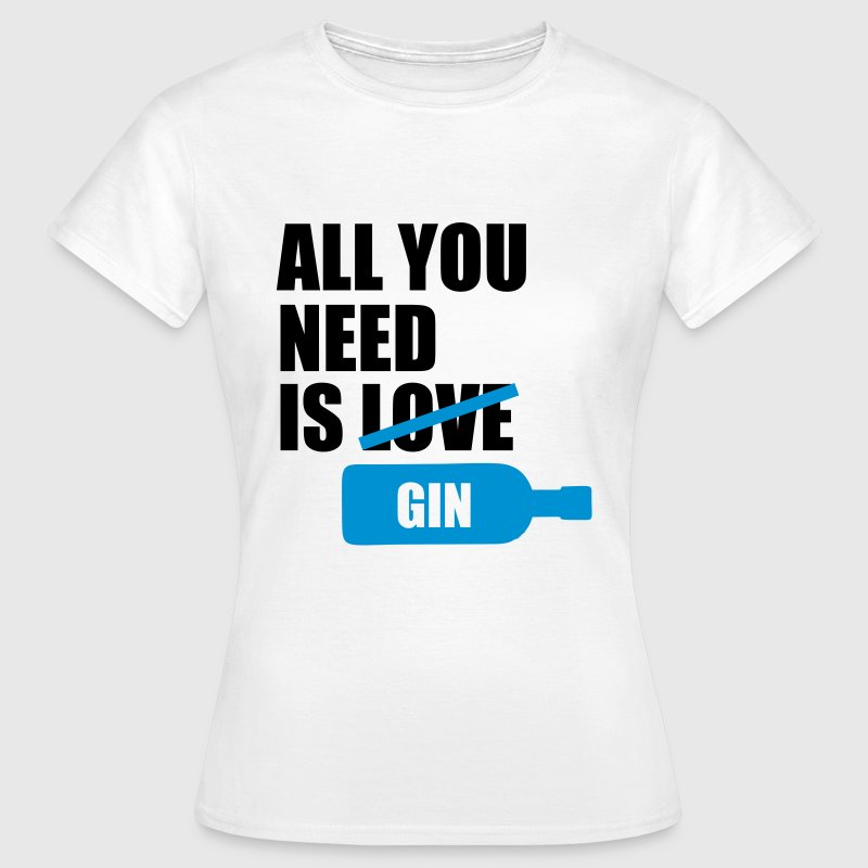 All you need is gin - Naisten t-paita