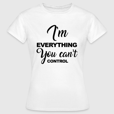 Can't Control - Women's T-Shirt