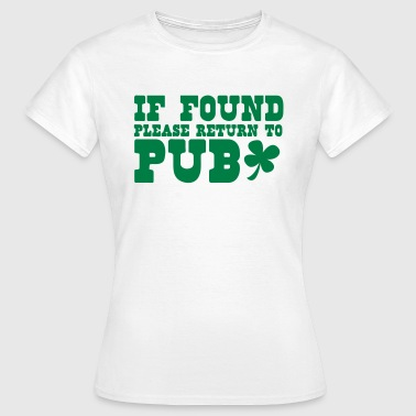 St Patricks Day if found please return to PUB st patricks funny - Women's T-Shirt