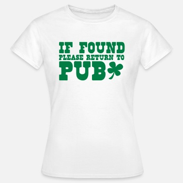 Day if found please return to PUB st patricks funny - Women's T-Shirt