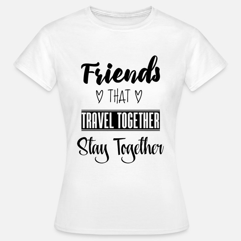 Travel T-Shirts - Friends that travel together stay together - Women's T-Shirt white