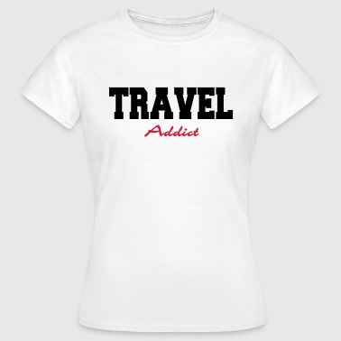 Travel Addict - T-shirt Femme