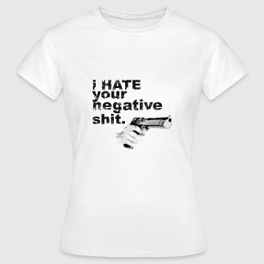 I hate your negative shit with GUN funny gangster  T-Shirts - Women's T-Shirt