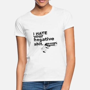 I hate your negative shit with GUN funny gangster  - Women's T-Shirt