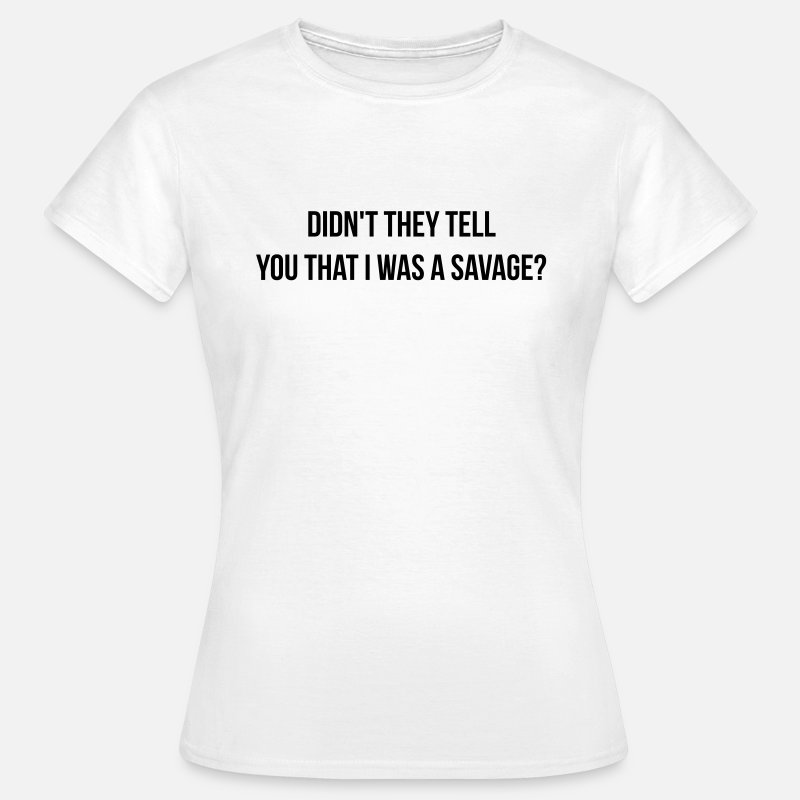 Boss T-Shirts - Didn't they tell you I was a savage? - Women's T-Shirt white