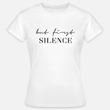 Silence First Silence - Frauen T-Shirt