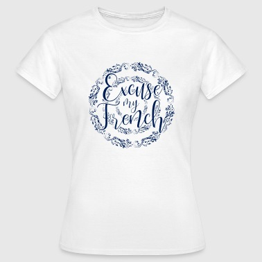 Pardon My French Excuse My French Sorry Pardon - Women's T-Shirt