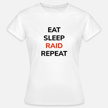 Raider Eat sleep raid repeat - Frauen T-Shirt