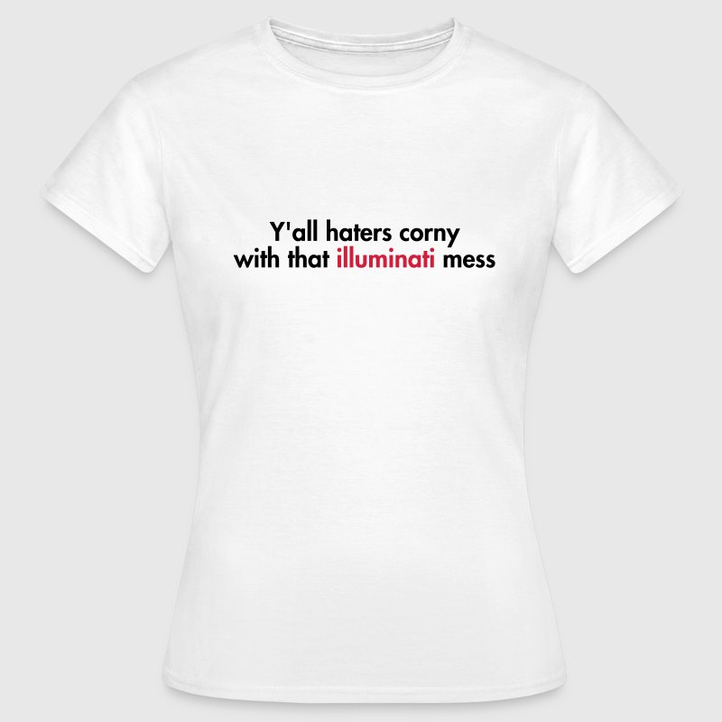 Y'all haters corny with that illuminati mess - Women's T-Shirt