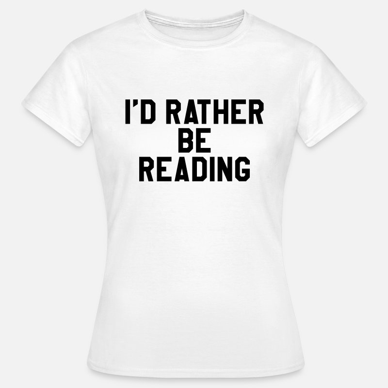 Reading T-Shirts - I'd rather be reading - Women's T-Shirt white