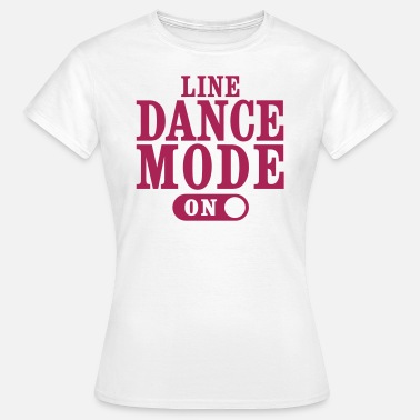 Modern Dance LINE DANCE MODE ON - Frauen T-Shirt