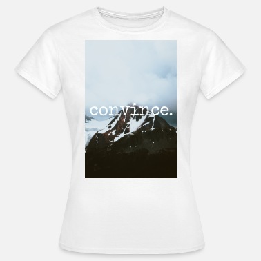 Convinced convince. - Women's T-Shirt