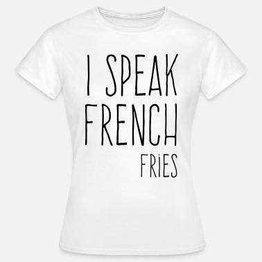 French Quotes Speak French Fries Funny Quote - T-shirt Femme
