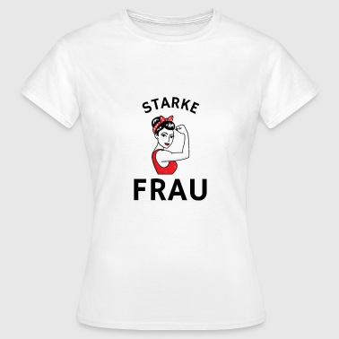 Starke Frau! Frauen Power! - Feministin Shirt - Frauen T-Shirt