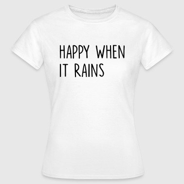 Hipster Happy When It Rains Quote - Women's T-Shirt