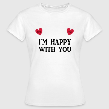 I`m happy with you - T-shirt Femme