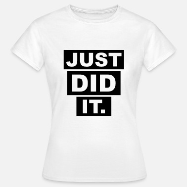 Did JUST DID IT - Women's T-Shirt