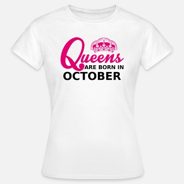 Queens queens are born in october - Camiseta mujer
