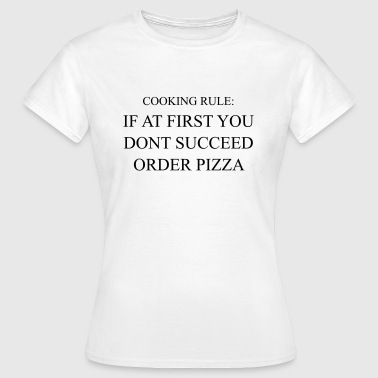 Cooking rule: if at first you don't succeed order  - Women's T-Shirt