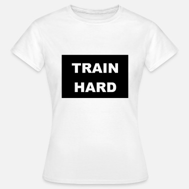 Train Hard TRAIN HARD - T-shirt Femme