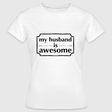 Awesome Husband my husband is awesome - Women's T-Shirt