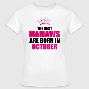 Mamaw the best mamaws are born in october - T-shirt Femme