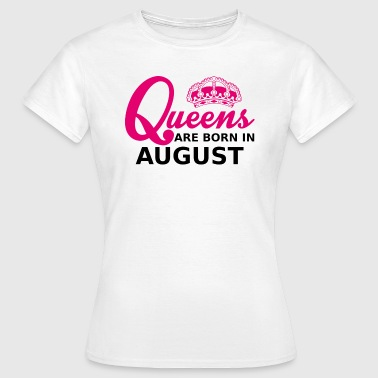 queens are born in august - T-shirt Femme