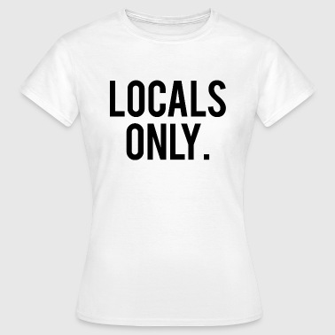 Local Host Local Quote Locals Only - Women's T-Shirt