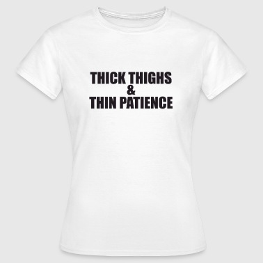 Thick Thighs &Thin - T-shirt Femme