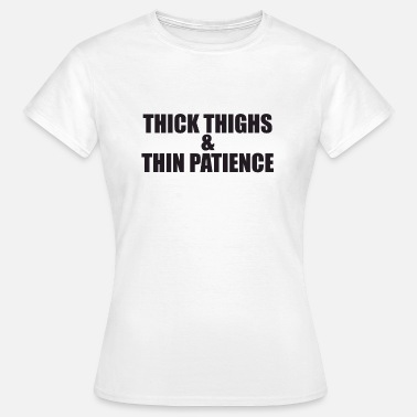 Thick Thighs Thick Thighs &Thin - Women's T-Shirt