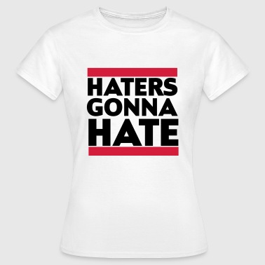 Haters gonna hate - Dame-T-shirt