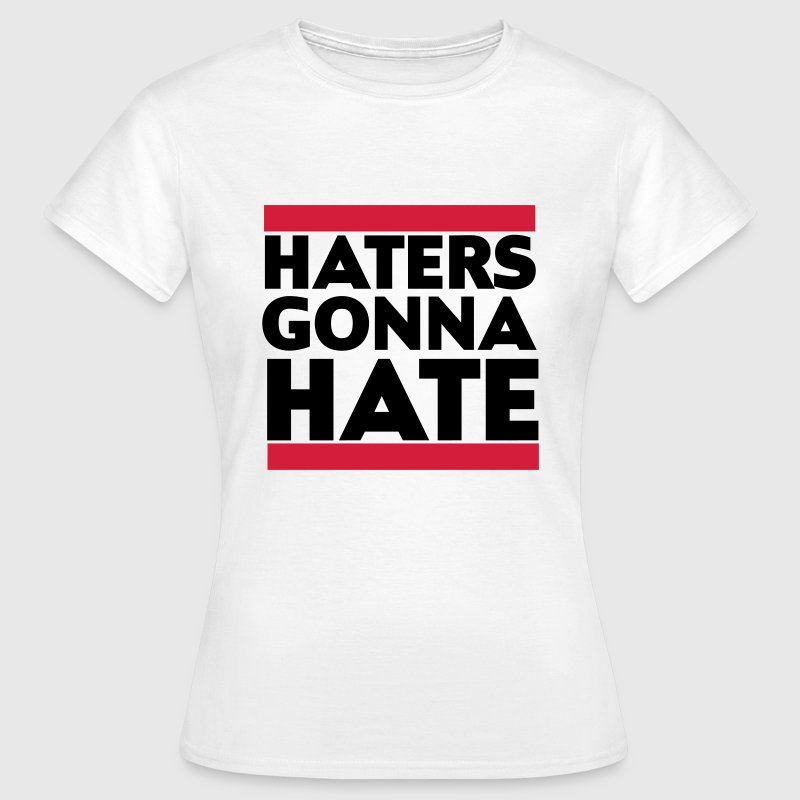 Haters gonna hate - Maglietta da donna