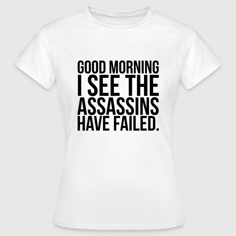 Good morning I see the  have failed - Dame-T-shirt