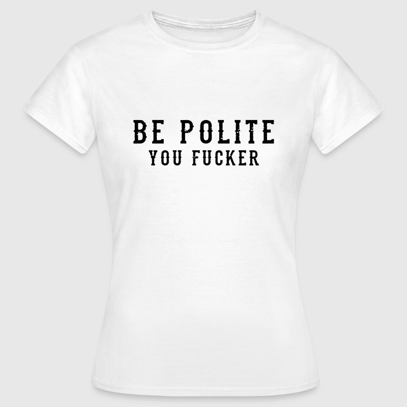 Be Polite - You Fucker - Women's T-Shirt