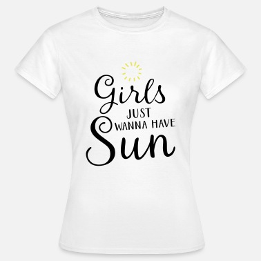 Just Girls Just Wanna Have Sun - Maglietta da donna