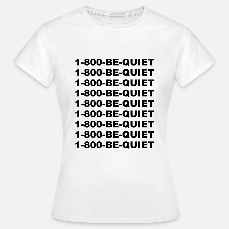 1-800-be-quiet T-Shirts - 1-800-be-quiet - Women's T-Shirt white