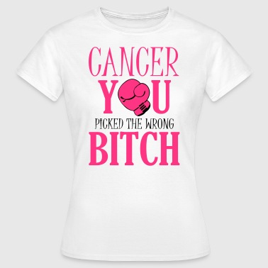 Cancer - you picked the wrong - Vrouwen T-shirt