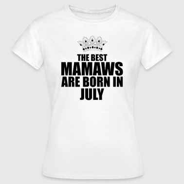 Mamaw the best mamaws are born in july - T-shirt Femme